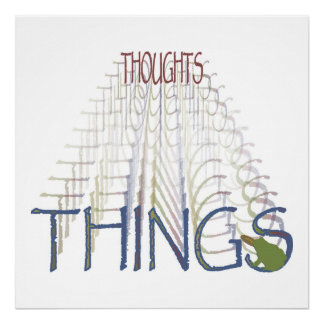 Thoughts become things poster