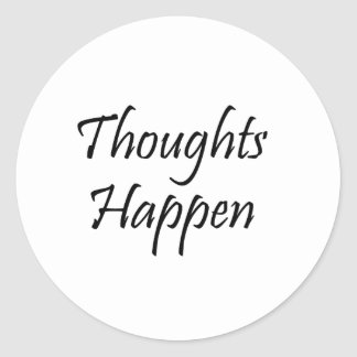 Thoughts Happen Classic Round Sticker