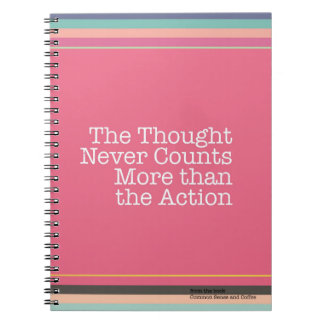 Thoughts Never Count More than Actions Notebook