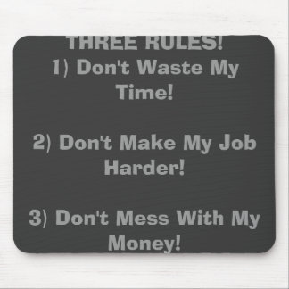 THREE RULES!1) Don't Waste My Time!2) Don't Mak... Mouse Pad