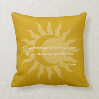 Three Things Cannot Be Long Hidden Buddha Quote Throw Pillows