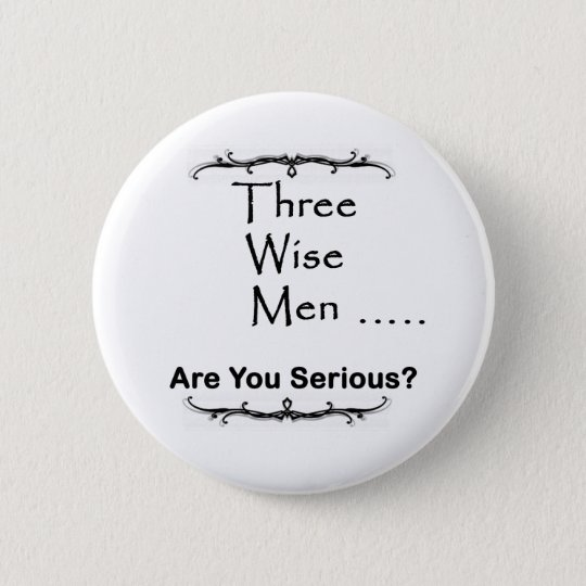Three Wise Men ..... are you serious? Pinback Button