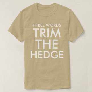 THREE WORDS TRIM THE HEDGE T-Shirt