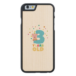 Three Years third Birthday Party Z9hyc Carved Maple iPhone 6 Case