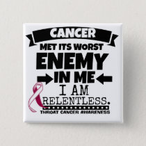 Throat Cancer Met Its Worst Enemy in Me Pinback Button