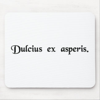 Through difficulty, sweetness. mouse pad