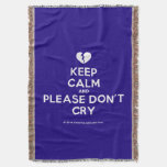 [Broken heart] keep calm and please don't cry  Throw Blanket