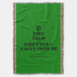 [No sign] keep calm and don't stay away from me  Throw Blanket