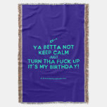 [Electric guitar] ya betta not keep calm just turn tha fuck up it's my birthday!  Throw Blanket