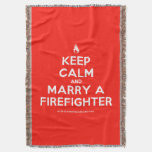 [Campfire] keep calm and marry a firefighter  Throw Blanket