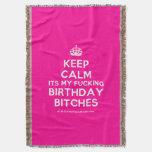 [Crown] keep calm its my fucking birthday bitches  Throw Blanket