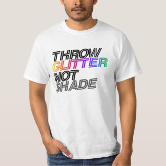 Throw glitter not shade T-Shirt