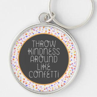 Throw Kindness Around Like Confetti Keychain