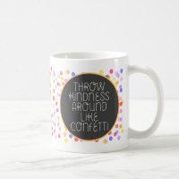 Throw Kindness Around Like Confetti Classic White Coffee Mug