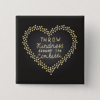 Throw Kindness Around Like Confetti Pinback Button