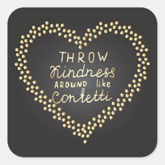 Throw Kindness Around Like Confetti Square Sticker
