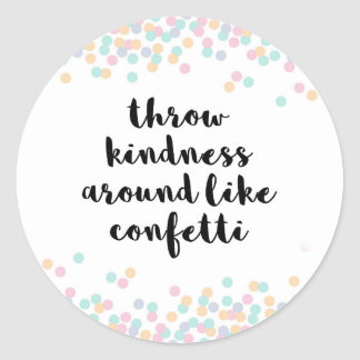 Throw Kindness Around Quote Classic Round Sticker