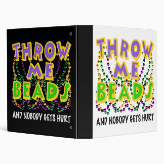 Throw Me Beads and nobody gets hurt 3 Ring Binder