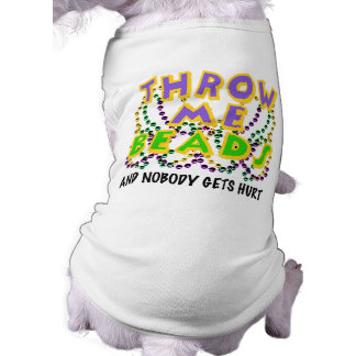 Throw Me Beads and nobody gets hurt Pet Clothing