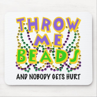 Throw Me Beads and nobody gets hurt Mouse Pad