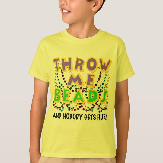 Throw Me Beads and nobody gets hurt T-Shirt