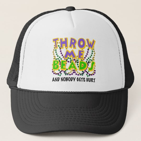 Throw Me Beads and nobody gets hurt Trucker Hat