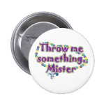 Throw me something, Mister 2 Inch Round Button
