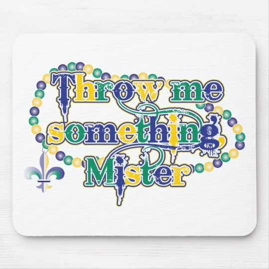 Throw me something, Mister (bc) Mouse Pad