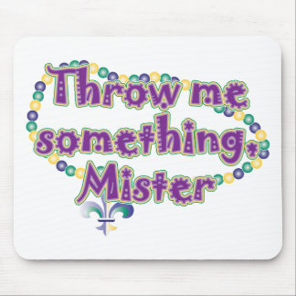 Throw me something, Mister Mouse Pad