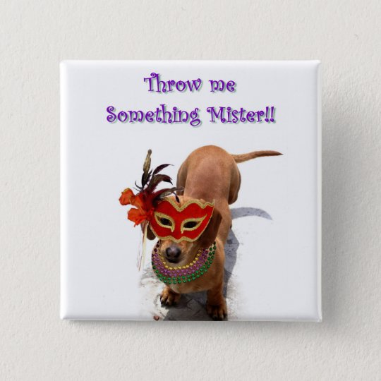 Throw me someting mister Dachshund Dog button