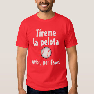 """Throw Me the Ball"" (Spanish Version) Tee Shirts"