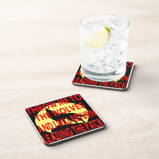 Throw Me To The Wolves I Will Return Leading The Drink Coasters