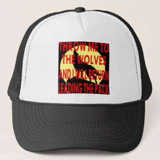 Throw Me To The Wolves I Will Return Leading The Trucker Hat