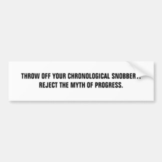 Throw Off Your Chronological Snobbery. Bumper Sticker