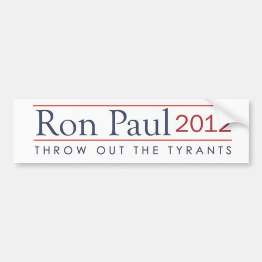 Throw out the Tyrants Ron Paul 2012 Bumper Stickers