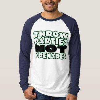 Throw Parties Not Grenades Tee Shirt