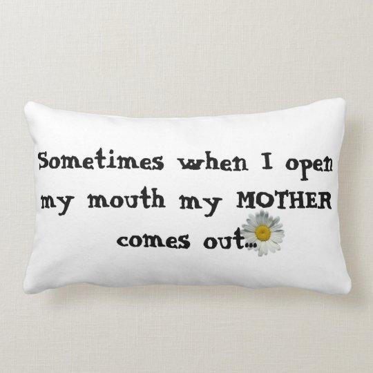 Throw Pillow- Sometimes when I open my mouth... Lumbar Pillow
