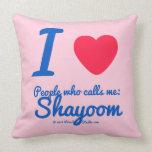 i [Love heart]  people who calls me:   shayoom i [Love heart]  people who calls me:   shayoom Throw Pillows