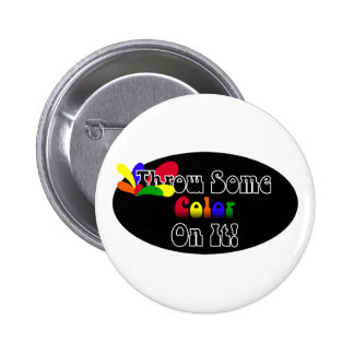 Throw Some Color On It! Pinback Button