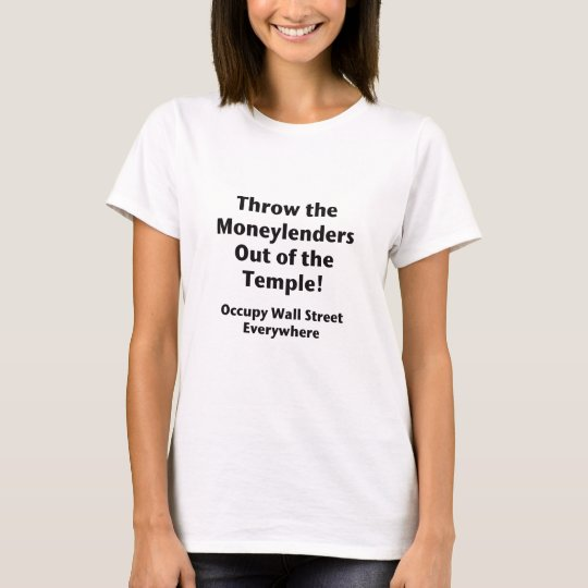 Throw the Moneylenders Out of the Temple!  Occupy T-Shirt