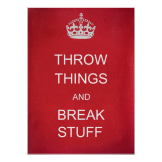 Throw Things and Break Stuff Funny Poster