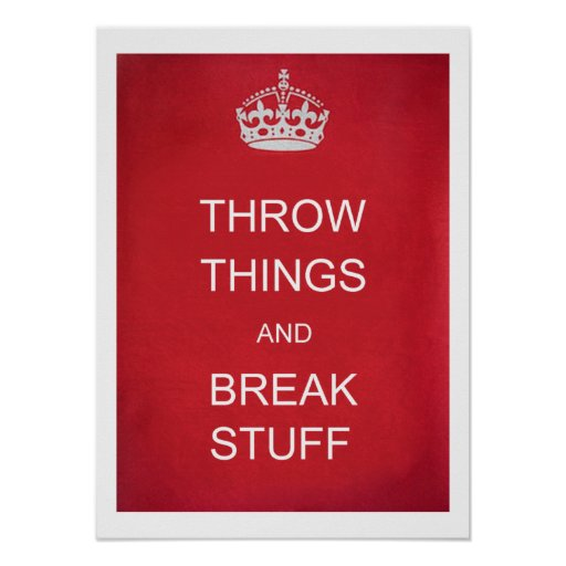 Throw Things and Break Stuff Poster