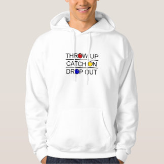 Throw Up, Catch On, Drop Out Hoodie
