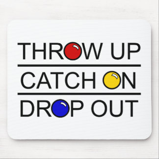 Throw Up, Catch On, Drop Out Mouse Pad