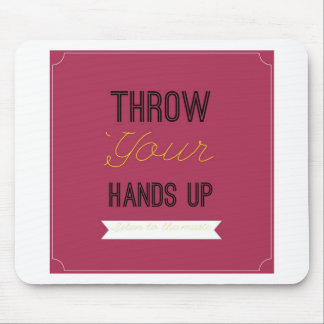 Throw Your Hands Up Mouse Pad