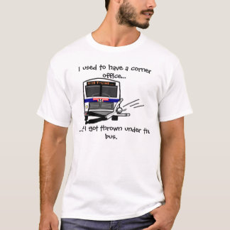 Thrown under the bus T-Shirt
