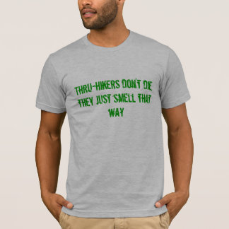 Thru-hikers don't die, they just smell that way T-Shirt