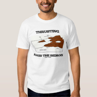 Thrusting Makes The Bedrock Geology Orogeny T-shirt