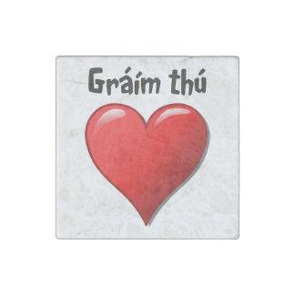 Thú de Gráím - te amo en irlandés (gaélico) Imán De Piedra