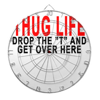 """THUG LIFE DROP THE """"T"""" AND GET OVER HERE.png Dartboards"""